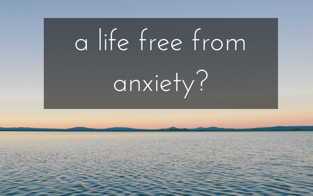 a-life-free-from-anxiety-