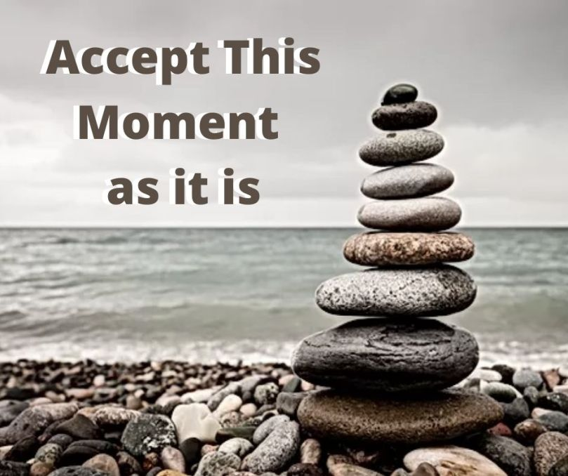 Accept This Moment as it is